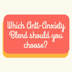 Which Anti-Anxiety Blend should you choose?