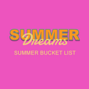 Summer Dreams Bucket List